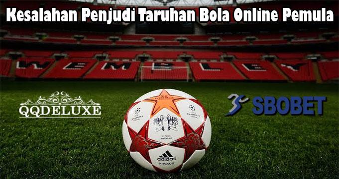 Kesalahan Penjudi Taruhan Bola Online Pemula