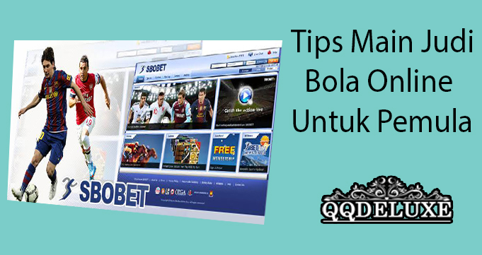 Tips Main Judi Bola Online Untuk Pemula