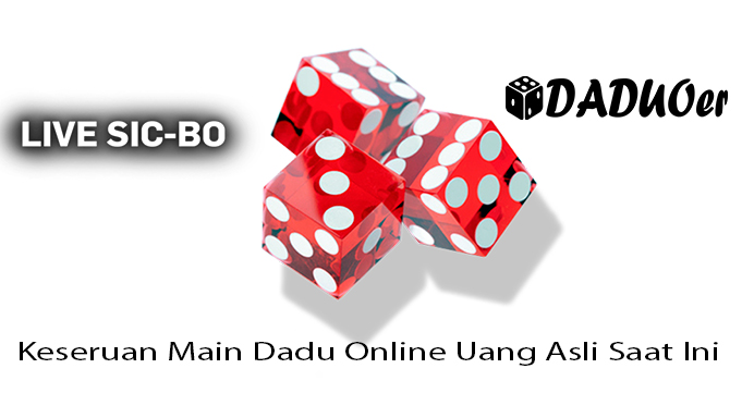 Keseruan Main Dadu Online Uang Asli Saat Ini