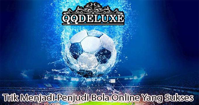 Trik Menjadi Penjudi Bola Online Yang Sukses